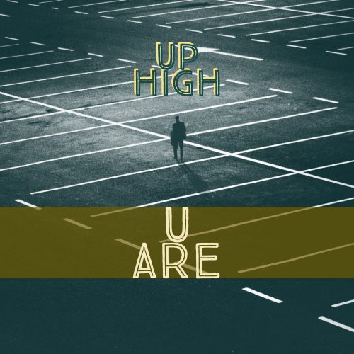 Up High - You Are