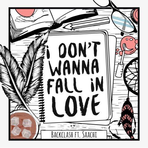 Backclash ft. Saachi - I Don't Wanna Fall In Love